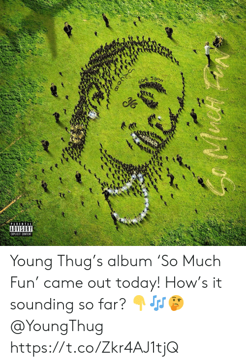 thug: 60r SBoys  PARENTAL  ADVISORY  EXPLICIT CONTENT  Ruoo Young Thug's album 'So Much Fun' came out today! How's it sounding so far? 👇🎶🤔 @YoungThug https://t.co/Zkr4AJ1tjQ