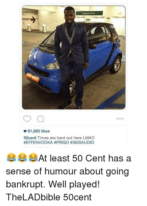 Frigo: 61,885 likes  50cent Times are hard out here LMAO  HEFFENVODKA #FRIGO #SMSAUDIO  o o o 😂😂😂At least 50 Cent has a sense of humour about going bankrupt. Well played! TheLADbible 50cent