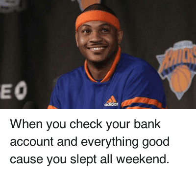 Carmelo Anthony, Money, and Nba: When you check your bank account and everything good cause you slept all weekend. When you check your bank account and everything good cause you slept all weekend.