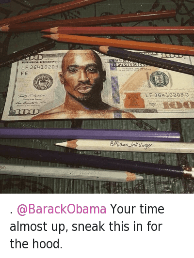 Time: .@OBarackObama Your time almost up, sneak this in for the hood. . @BarackObama Your time almost up, sneak this in for the hood.