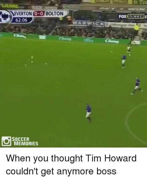 tim howard: 62:06  SOCCER  MEMORIES  FOX SOCCER When you thought Tim Howard couldn't get anymore boss
