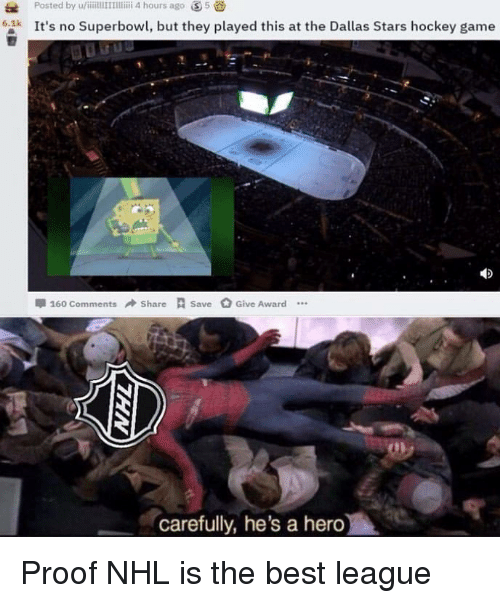 Dallas Stars: 62k It's no Superbowl, but they played this at the Dallas Stars hockey game  甲160 Comments → Share R Save  Give Award ..  carefully, he's a hero