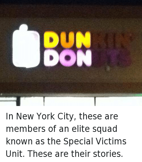 Funny Jokes, Law and Order: SVU, and New York: In New York City, these are members of an elite squad known as the Special Victims Unit. These are their stories.   DUN  DON In New York City, these are members of an elite squad known as the Special Victims Unit. These are their stories.