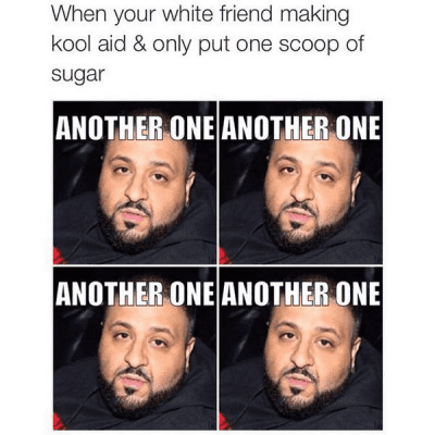 DJ Khaled, Friends, and Kool Aid: When your white friend making kool aid & only put one scoop of sugar http://t.co/zf9Y0HmXiS