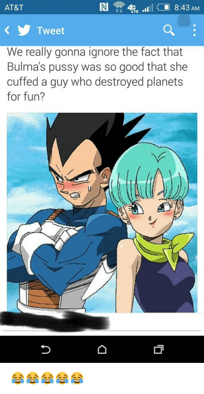 Anime, Badman, and Bulma: We really gonna ignore the fact that Bulma's pussy was so good that she cuffed a guy who destroyed planets for fun? 😂😂😂😂😂