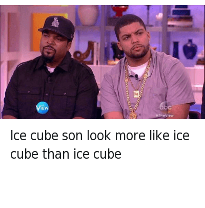 Ice Cube, Ice Cube Son, and Looking: lce cube son look more like ice cube than ice cube Ice cube son look more like ice cube than ice cube