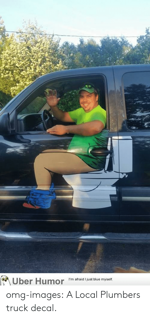 Decal: 64  Uber Humor 'm afraid just blue myselif omg-images:  A Local Plumbers truck decal.