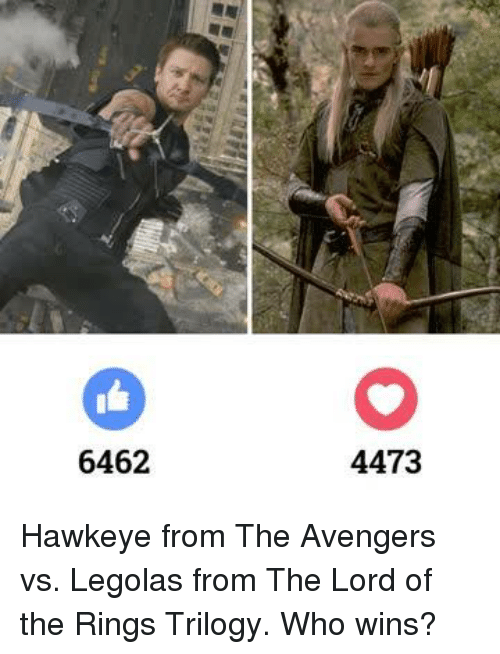 Legola: 6462  4473 Hawkeye from The Avengers vs. Legolas from The Lord of the Rings Trilogy. Who wins?