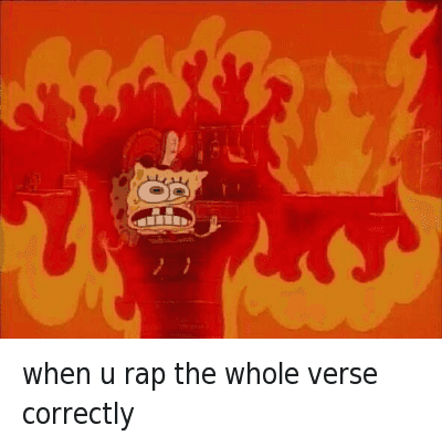 Fire, Lit, and Rap: when u rap the whole verse correctly when u rap the whole verse correctly