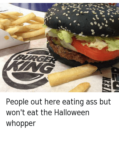 Ass, Ass Eating, and Fast Food: People out here eating ass but won't eat the Halloween whopper? 😩🍔 🍅😂 People out here eating ass but won't eat the Halloween whopper