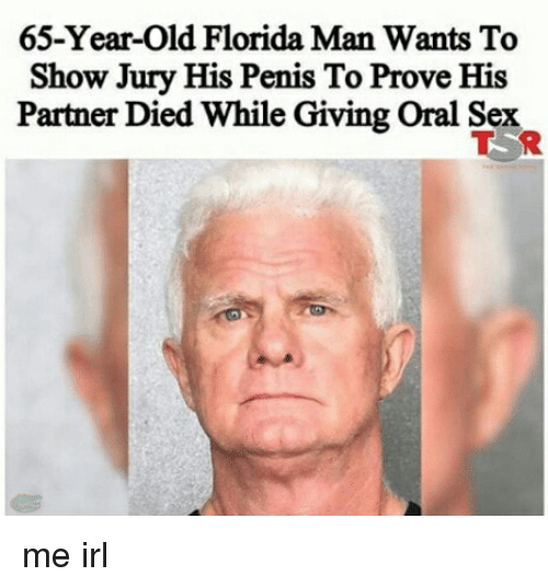 Florida Man, Sex, and Florida: 65-Year-old Florida Man Wants To  Show Jury His Penis To Prove His  Partner Died While Giving oral Sex me irl
