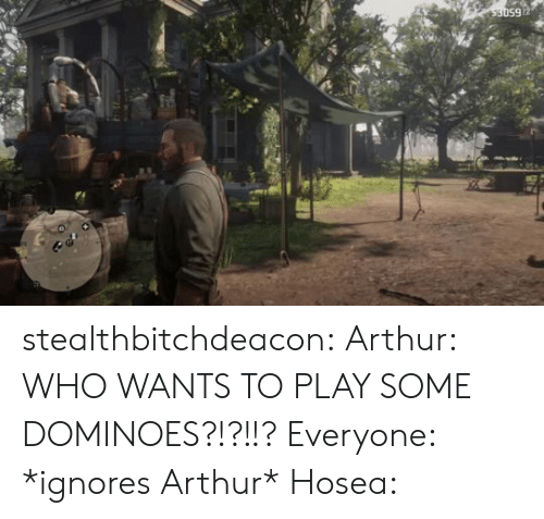 Arthur: 650ES stealthbitchdeacon:  Arthur: WHO WANTS TO PLAY SOME DOMINOES?!?!!? Everyone: *ignores Arthur* Hosea: