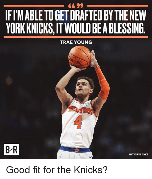 first take: 66 99  IFIMABLE TO GET DRAFTED BY THENEW  YORK KNICKS,IT WOULD BEA BLESSING.  TRAE YOUNG  B'R  H/T FIRST TAKE Good fit for the Knicks?
