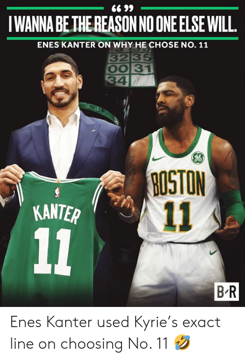 kyrie: 66 99  IWANNA BE THE REASON NO ONE ELSE WILL  ENES KANTER ON WHY HE CHOSE NO. 11  3235  OO 31  34  NOISON  11  KANTER  11  B-R Enes Kanter used Kyrie's exact line on choosing No. 11 🤣