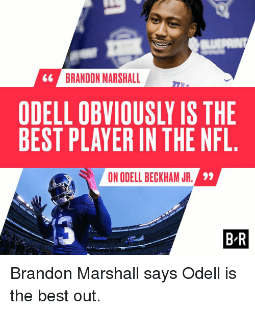 Nfl, Odell Beckham Jr., and Best: 66 BRANDON MARSHALL  ODELL OBVIOUSLY IS THE  BEST PLAYER IN THE NFL  ON ODELL BECKHAM JR  B-R  et Brandon Marshall says Odell is the best out.