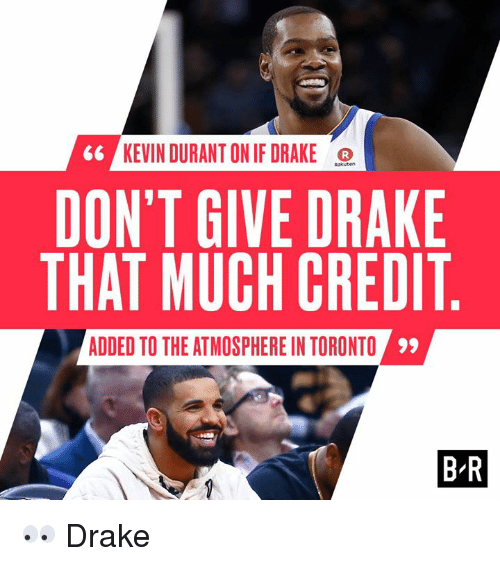 Drake, Kevin Durant, and Toronto: 66 KEVIN DURANT ON IF DRAKE  DON'T GIVE DRAKE  THAT MUCH CREDIT  ADDED TO THE ATMOSPHERE IN TORONTO  B R 👀 Drake