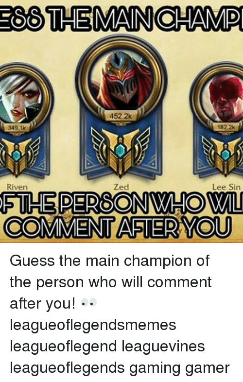 riven: 66 THEMAINOHAMID  452.2k  Zed  Lee Sin  Riven  THE DERESONNWHOMMII  COMMENT ASTER YOU Guess the main champion of the person who will comment after you! 👀 leagueoflegendsmemes leagueoflegend leaguevines leagueoflegends gaming gamer
