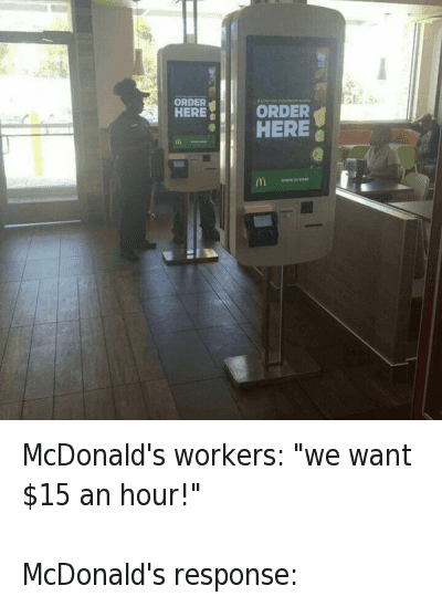"""McDonalds: McDonald's workers: """"we want $15 an hour!""""  McDonald's response: McDonald's workers: """"we want $15 an hour!""""-McDonald's response:"""