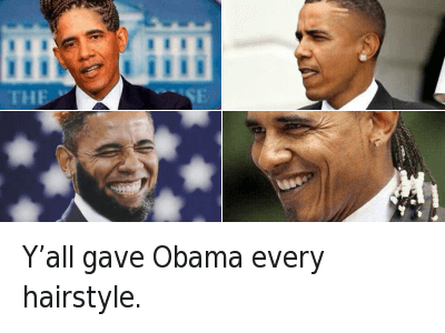 Haircut, Obama, and Hairstyles: Y'all gave Obama every hairstyle. Y'all gave Obama every hairstyle.