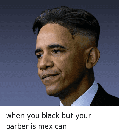 Barber, Blackpeopletwitter, and Haircut: when you black but your barber is mexican when you black but your barber is mexican