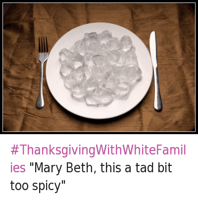669241559162994689 Twitter thanksgivingwithwhitefamilies mary beth this a tad bit too spicy