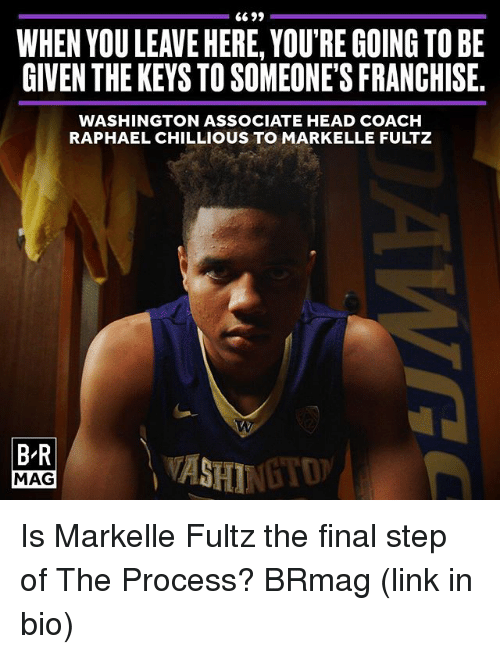Markelle Fultz: 6699  WHEN YOU LEANEHERE, YOU'RE GOINGTO BE  GIVEN THEKEYSTOSOMEONE'S FRANCHISE.  WASHINGTON ASSOCIATE HEAD COACH  RAPHAEL CHILLIOUS TO MARKELLE FULTZ  BR  MAG Is Markelle Fultz the final step of The Process? BRmag (link in bio)