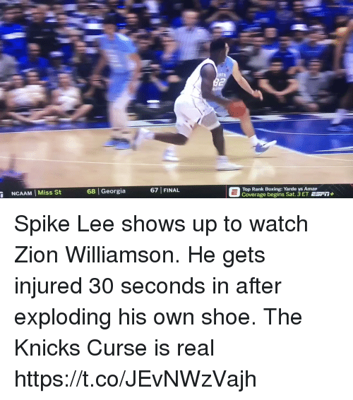 "Boxing: 67 FINAL  E  Top Rank begin Yarde ys Arna"" Fi1+  NCAAM Miss St  68 Georgia  Top Rank Boxing: Yarde vs Amap Spike Lee shows up to watch Zion Williamson. He gets injured 30 seconds in after exploding his own shoe. The Knicks Curse is real https://t.co/JEvNWzVajh"
