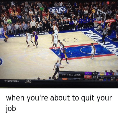 NBA: when you're about to quit your job when you're about to quit your job