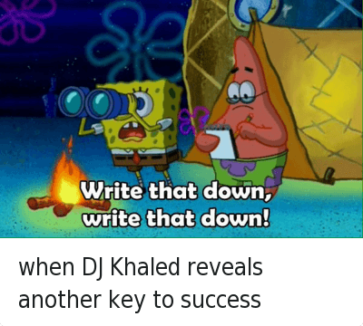 Another One, DJ Khaled, and Snapchat: @SexualGif  when DJ Khaled reveals another key to success   Write that down,  write that down! when DJ Khaled reveals another key to success