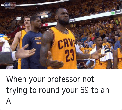 NBA: When your professor not trying to round your 69 to an A When your professor not trying to round your 69 to an A