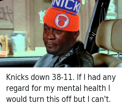 Basketball, New York Knicks, and Michael Jordan: @KnicksMemes  Knicks down 38-11. If I had any regard for my mental health I would turn this off but I can't. Knicks down 38-11. If I had any regard for my mental health I would turn this off but I can't.