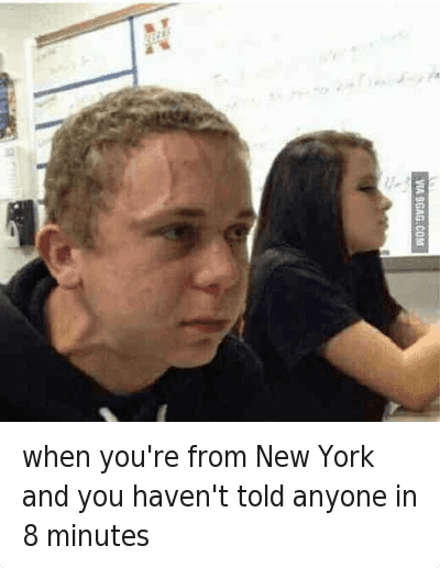 Funny Jokes, Mfw, and New York: when you're from New York and you haven't told anyone in 8 minutes when you're from New York and you haven't told anyone in 8 minutes