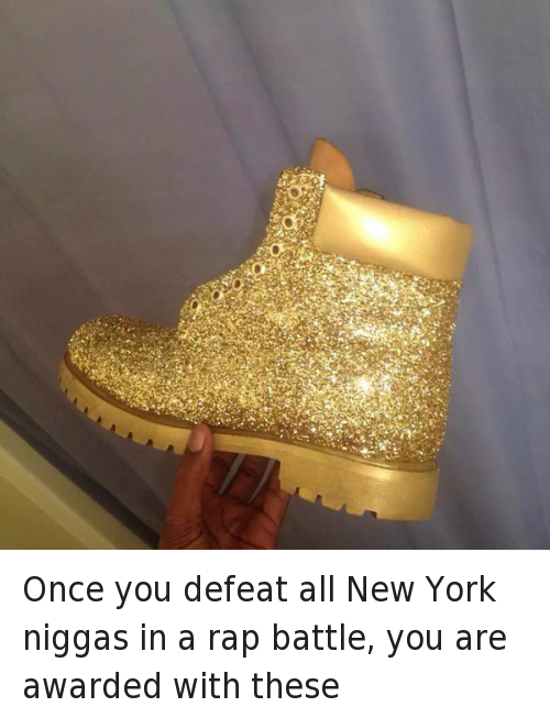 Timberland: Once you defeat all New York niggas in a rap battle, you are awarded with these