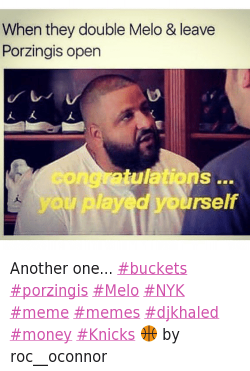 Another One, Another One, and Basketball: @knicksselfie1  When they double Melo & leave Porzingis open  congratulations ... you played yourself Another one... buckets porzingis Melo NYK meme memes djkhaled money Knicks 🏀 by roc__oconnor