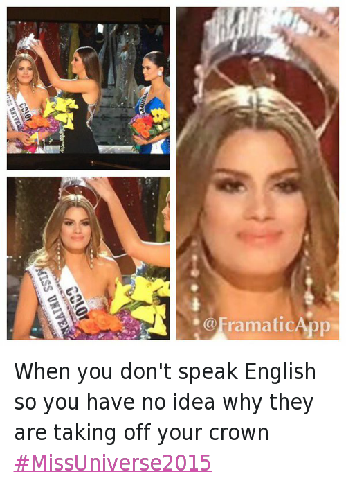 Miss Colombia: @BlakeEBruner  When you don't speak English so you have no idea why they are taking off your crown When you don't speak English so you have no idea why they are taking off your crown MissUniverse2015