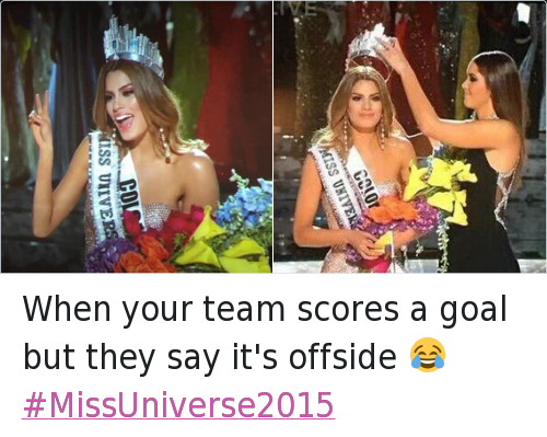 Miss Colombia: When your team scores a goal but they say it's offside 😂 When your team scores a goal but they say it's offside 😂 MissUniverse2015