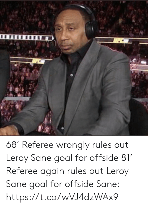 referee: 68' Referee wrongly rules out Leroy Sane goal for offside   81' Referee again rules out Leroy Sane goal for offside   Sane: https://t.co/wVJ4dzWAx9