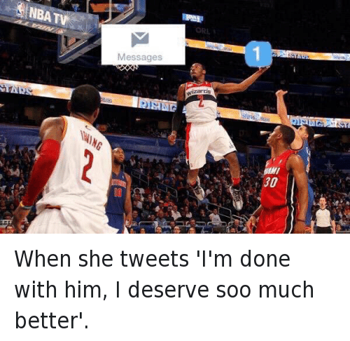 Basketball, Crush, and John Wall: When she tweets 'I'm done with him, I deserve soo much better'.