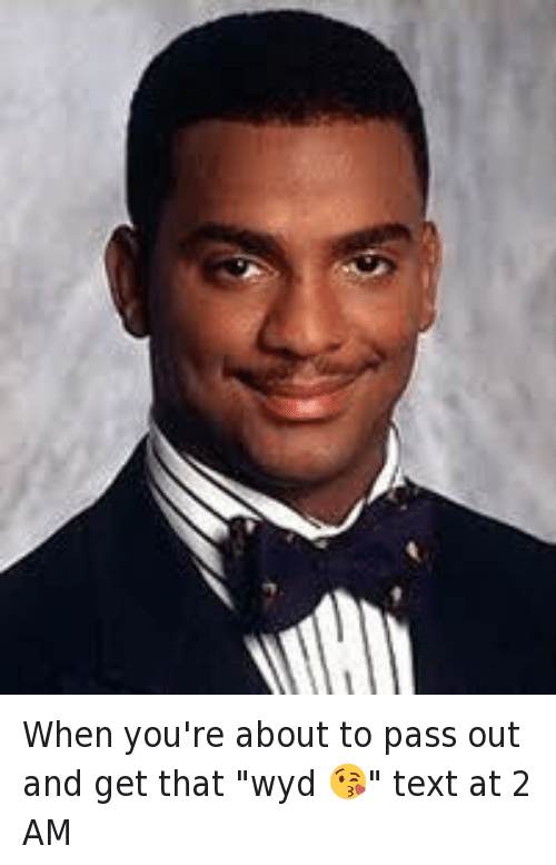 "Alfonso Ribeiro, Carlton Banks, and Mfw: @ryanthomaswayne  When you're about to pass out and get that ""wyd 😘"" text at 2 AM When you're about to pass out and get that ""wyd 😘"" text at 2 AM"