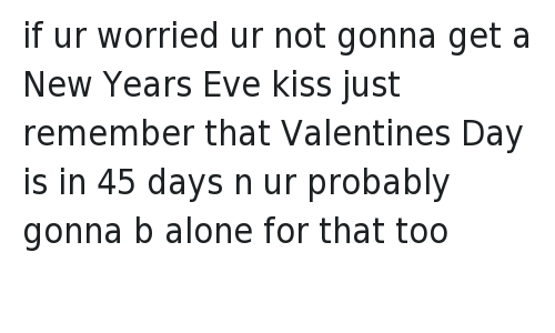 Image result for If ur worried ur not gonna get a New Year's Eve kiss just remember