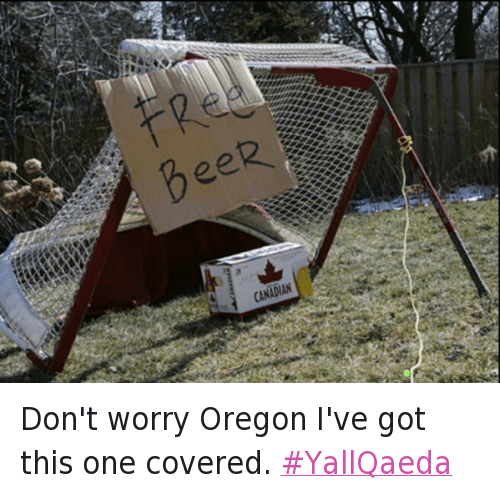 Beer, Guns, and Oregon Under Attack: @fundatoris  FREE BEER Don't worry Oregon I've got this one covered. YallQaeda