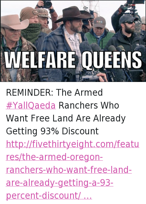 Guns, Militia, and Oregon Under Attack: @TheBaxterBean  Welfare queens REMINDER: The Armed YallQaeda Ranchers Who Want Free Land Are Already Getting 93% Discount