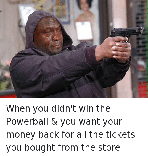 Lottery, Michael Jordan Crying, and Money: When you didn't win the Powerball & you want your money back for all the tickets you bought from the store