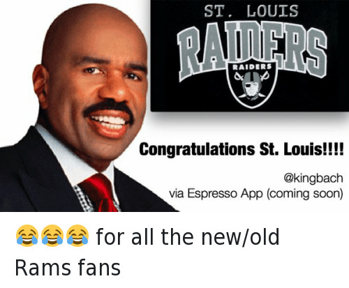 Los Angeles Rams: @KingBach  St. Louis Raiders  Congratulations St. Louis! 😂😂😂 for all the new-old Rams fans