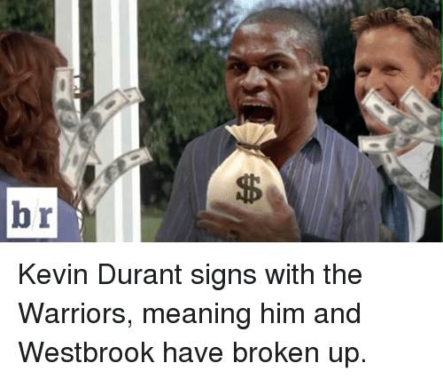Kevin Durant, Sports, and Mean: 69 Kevin Durant signs with the Warriors, meaning him and Westbrook have broken up.