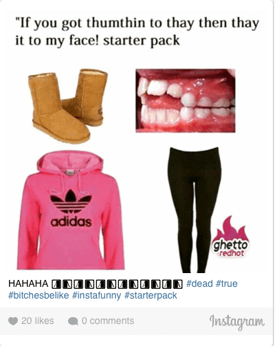 "Starter Packs, True, and Starter Pack: ""If you got thumthin to thay then thay it to my face! starter pack HAHAHA 😂😂😂😂😂😂 dead true bitchesbelike instafunny starterpack"