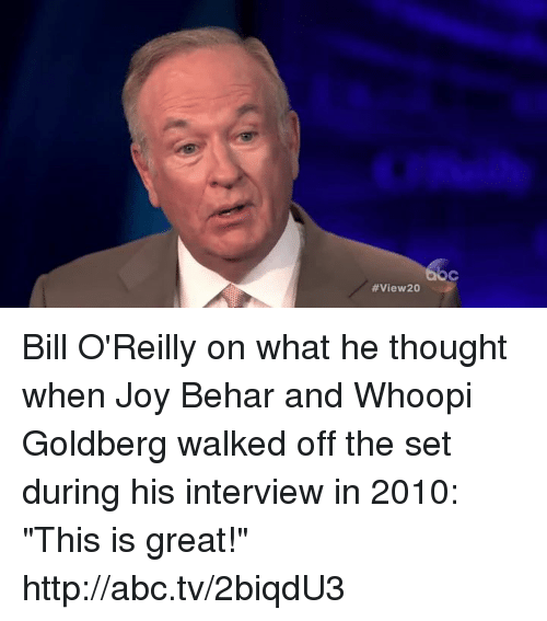 """Abc, Bill O'Reilly, and Memes: 6oc  Bill O'Reilly on what he thought when Joy Behar and Whoopi Goldberg walked off the set during his interview in 2010: """"This is great!"""" http://abc.tv/2biqdU3"""