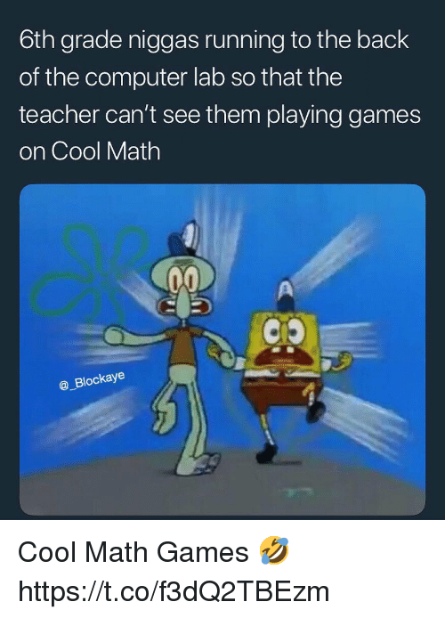 Teacher, Computer, and Cool: 6th grade niggas running to the back  of the computer lab so that the  teacher can't see them playing games  on Cool Math  @_Blockaye Cool Math Games 🤣 https://t.co/f3dQ2TBEzm