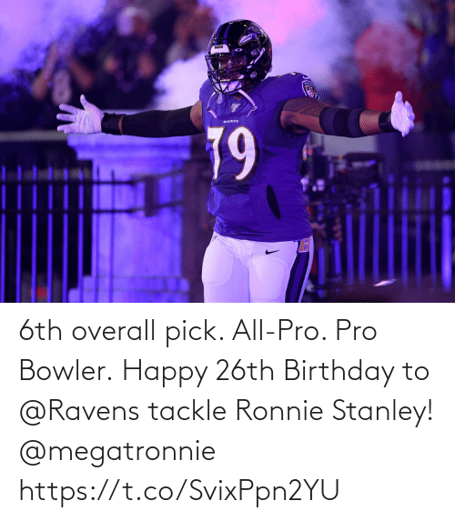 Ravens: 6th overall pick. All-Pro. Pro Bowler.  Happy 26th Birthday to @Ravens tackle Ronnie Stanley! @megatronnie https://t.co/SvixPpn2YU