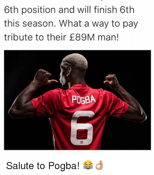 Memes, 🤖, and Pogba: 6th position and will finish 6th  this season. What a way to pay  tribute to their E89M man!  PDGBA Salute to Pogba! 😂👌🏽